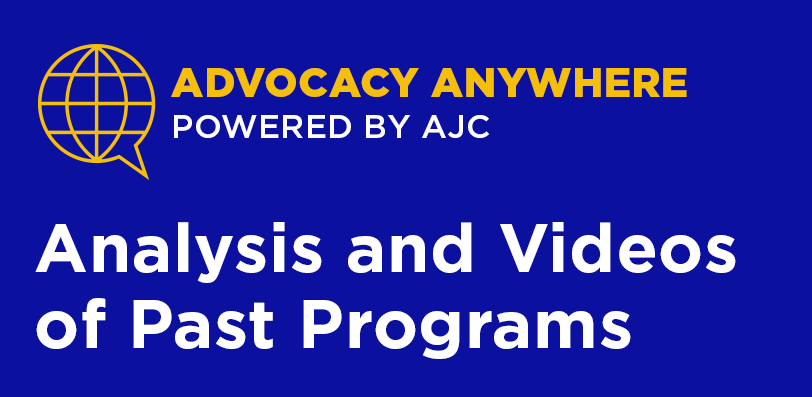 Advocacy Anywhere Powered by AJC - Analysis and Videos of Past Programs