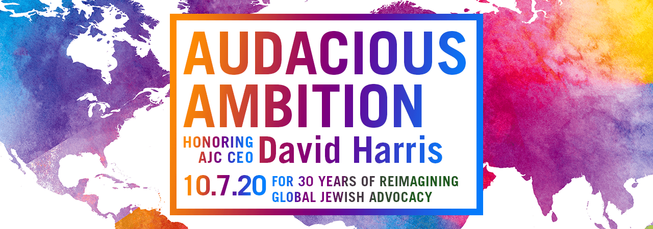 Graphic displaying Audacious Ambition Honoring AJC CEO David Harris for 30 years of reimagining global Jewish advocacy 10.7.20 in multicolors