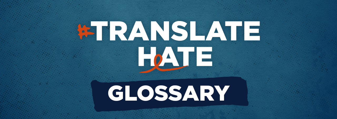 #TranslateHate Glossary