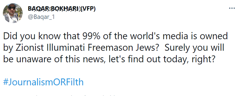 "Tweet saying ""Did you know that 99% of the world's media is owned by Zionist Illuminati Freemason Jews? Surely you will be unaware of the news, let's find out today, right? #JournalimORFilth"""""