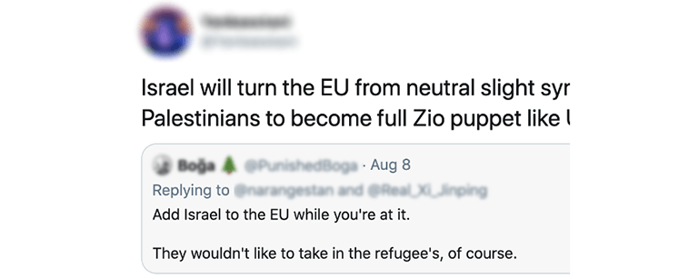 "Tweet saying ""Israel will turn the EU from neutral slight syr Palestinians to become full Zio puppet like..."" with a quote tweet saying ""Add Israel to the EU while you're at it. They wouldn't like to take in the refugee's, of course"""