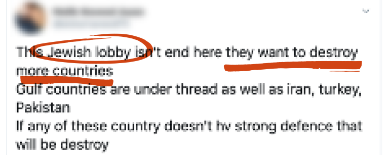 "Tweet saying ""The Jewish lobby isn't end here they want to destroy more countries Gulf countries are under thread as well as iran, turkey, Pakistan If any of these country doesn't hv strong defence that will be destroy"" with ""Jewish lobby"" circled in red and ""they want to destroy more countries"" underlined in red"