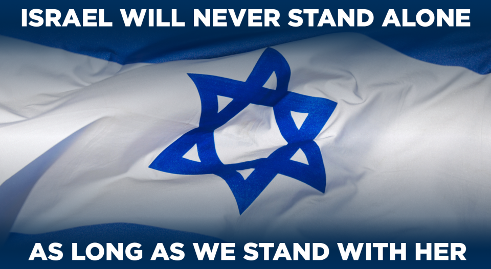 Israel will never stand alone as long as we stand with her